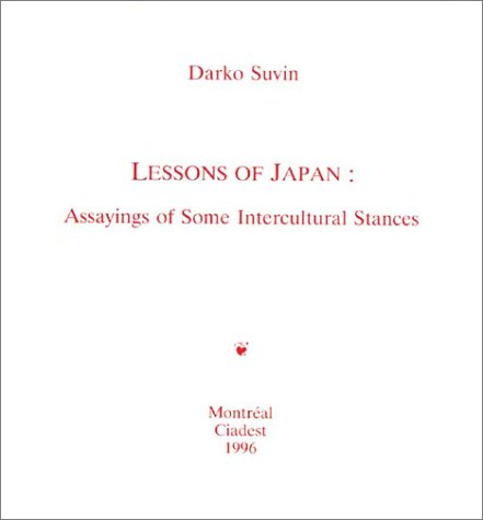 Lessons of Japan: Assayings of Some Intercultural Stances (PostModernPositions series) (0944624375) by Darko Suvin