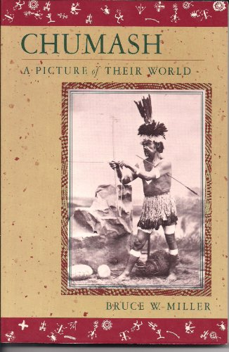 Chumash: A Picture of Their World: Miller, Bruce W.