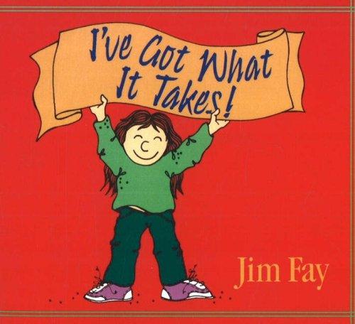 I've Got What it Takes!: Jim Fay