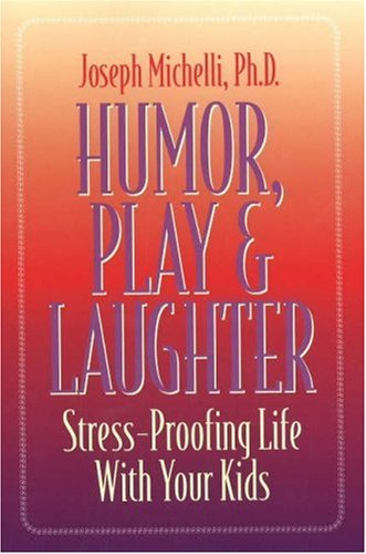 Humor, Play and Laughter: Stress-Proofing Life With: Joseph Michelli Ph.D.
