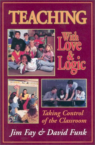 9780944634516: Teaching With Love and Logic: Taking Control of the Classroom