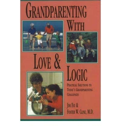 9780944634547: Grandparenting With Love and Logic: Practical Solutions to Today's Grandparenting Challenges