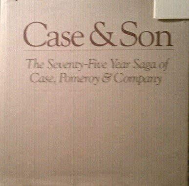Case & son: The 75-year saga of Case, Pomeroy & Company: Brent Filson