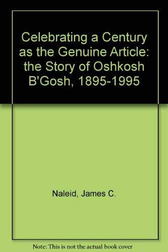 9780944641101: Celebrating a century as the genuine article: The story of OshKosh B'Gosh