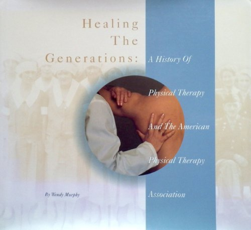9780944641132: Healing the Generations: A History of Physical Therapy & the American Physical Therapy Association