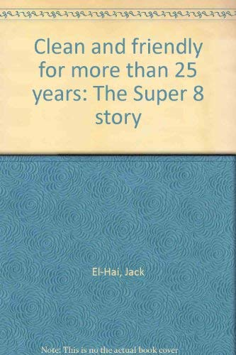 Clean and Friendly for More Than 25 Years: The Super 8 Story: El-Hai, Jack