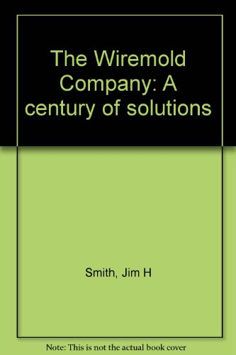 WIREMOLD. A Century of Solutions: Smith, Jim H.