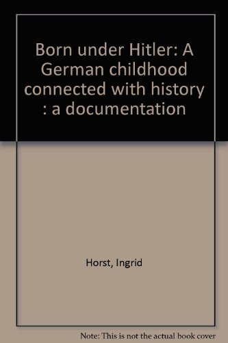 9780944660010: Born under Hitler: A German childhood connected with history : a documentation