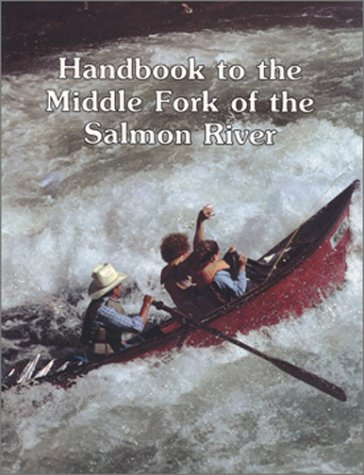 Handbook to the Middle Fork of the Salmon River: James W. Quinn, James M. Quinn