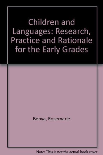 Children and Languages: Research, Practice and Rationale for the Early Grades: Benya, Rosemarie, ...