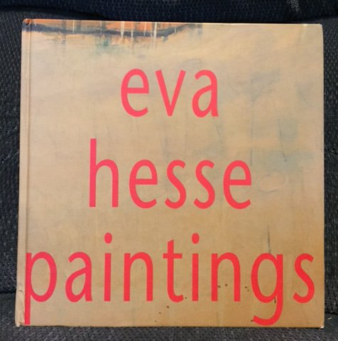 Eva Hesse: Paintings from 1960 to 1964. Organized by John Cheim and Nathan Kernan, Essay by Max ...