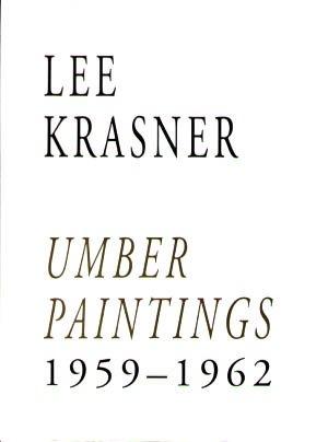 Lee Krasner: Umber Paintings, 1959-1962: Krasner, Lee