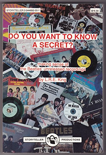 Do You Want to Know a Secret: Making Sense of the Beatles' Unreleased Recordings: L. R. E. King