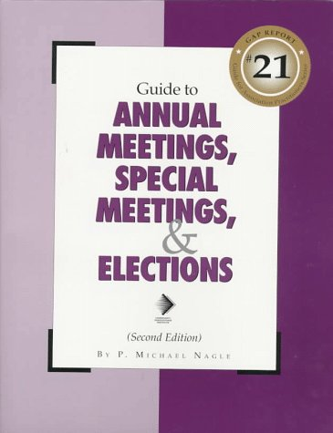 Guide to Annual Meetings, Special Meetings, & Elections (Gap Report, #21): Nagle, P. Michael