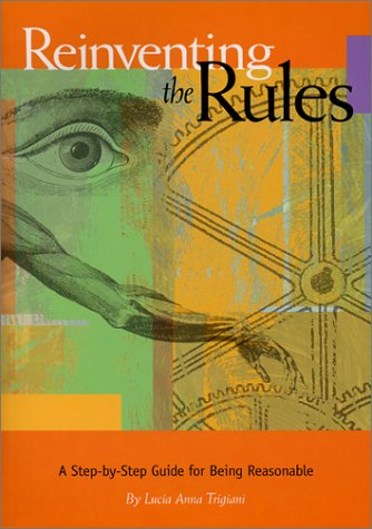 9780944715758: Reinventing the Rules: A Step-By-Step Guide for Being Reasonable