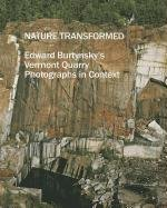 9780944722435: Nature Transformed: Edward Burtynsky's Vermont Quarry Photographs in Context
