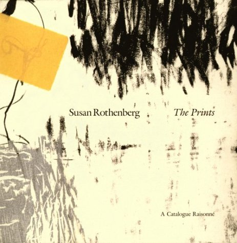 Susan Rothenberg the Prints: A Catalogue Raisonne: Rachel R. Maxwell;