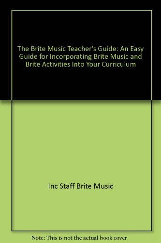 9780944803707: The Brite Music Teacher's Guide: An Easy Guide for Incorporating Brite Music and Brite Activities Into Your Curriculum