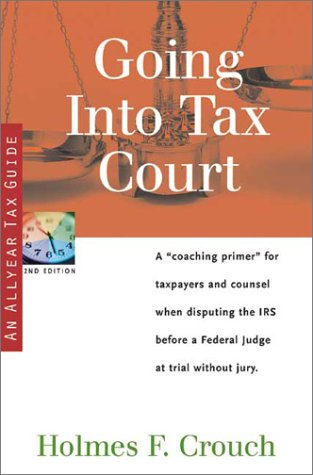 Going Into Tax Court (Series 500: Audits & Appeals): Crouch, Holmes F.