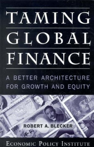 9780944826829: Taming Global Finance: A Better Architecture for Growth and Equity