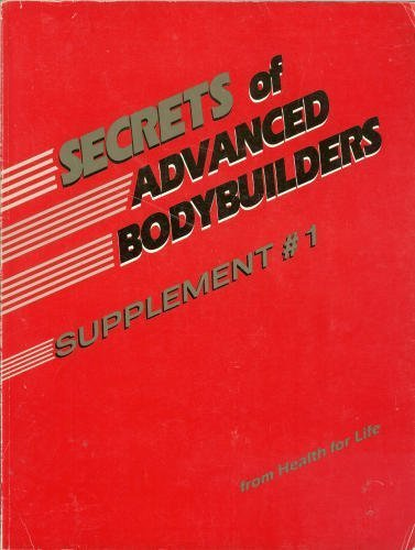 9780944831151: Secrets of Advanced Bodybuilders : Supplement #1 by Health For Life (1987-10-02)