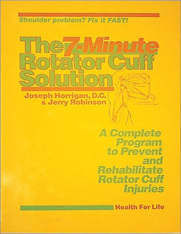 7 Minute Rotator Cuff Solution: Jerry Robinson; Joseph Horrigan