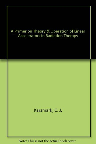 9780944838075: A Primer on Theory & Operation of Linear Accelerators in Radiation Therapy