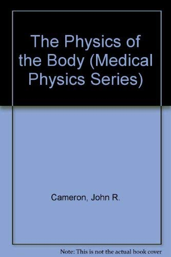 The Physics of the Body (Medical Physics: John R. Cameron