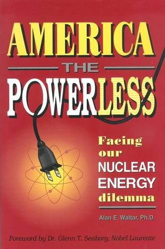 America the Powerless : Facing Our Nuclear Energy Dilemma
