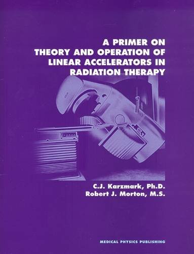 9780944838662: A Primer on Theory and Operation of Linear Accelerators in Radiation Therapy
