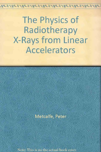 The Physics of Radiotherapy X-Rays from Linear Accelerators (0944838758) by Metcalfe, Peter; Kron, Tomas; Hoban, Peter