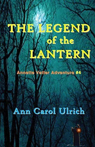 The Legend of the Lantern Annette Vetter Adventure #4: Ann Carol Ulrich