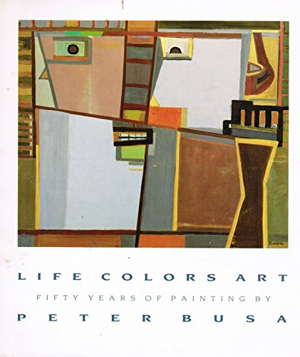 9780944854051: Life Colors Art: Fifty Years of Painting by Peter Busa (Provincetown Artists Series)