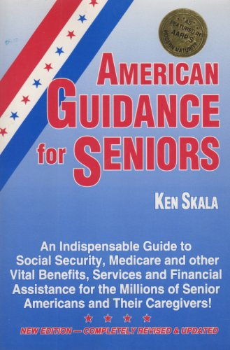 9780944873021: American Guidance for Seniors: An Indispensable Guide to Social Security, Medicare and other Vital Benefits, Services and Financial Assistance for the Millions of Senior Americans and Their Caregivers
