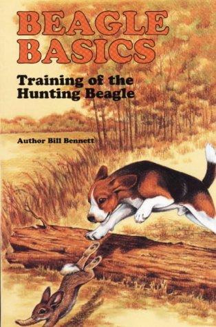 Beagle Training Basics: The Care, Training and Hunting of the Beagle: Bennett, Bill