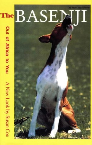 9780944875421: The Basenji : Out of Africa to You, A New Look (The Pure-Bred Series)