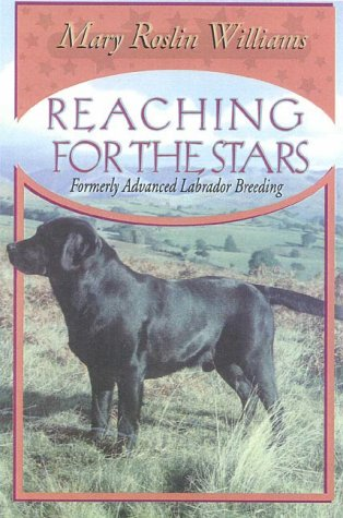 9780944875643: Reaching for the Stars: Formerly Advanced Labrador Breeding (The Pure Dog Bred Series)
