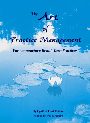 The Art of Practice Management For Acupuncture Healh Care Practices.: Bestani, Cynthia Flint, with ...