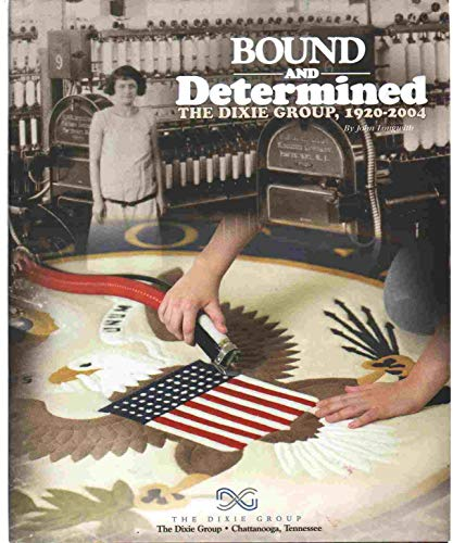 Bound and Determined The Dixie Group, 1920-2004: Longwith, John