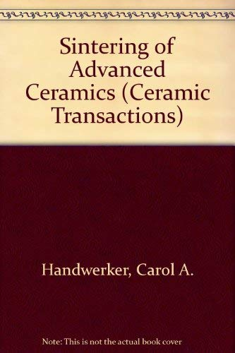 Sintering of Advanced Ceramics (Ceramic Transactions): Handwerker, Carol A.