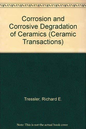 9780944904268: Corrosion and Corrosive Degradation of Ceramics (Ceramic Transactions)