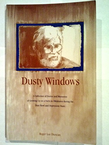 9780944918036: Dusty windows: A collection of stories and accounts of growing up on a farm in Oklahoma during the Dustbowl and Depression years