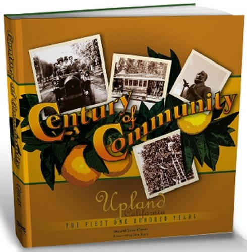 Century of Community: Upland California-The First 100 Years: Donald Laine Clucas