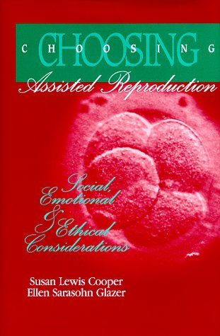 9780944934197: Choosing Assisted Reproduction: Social, Emotional and Ethical Considerations