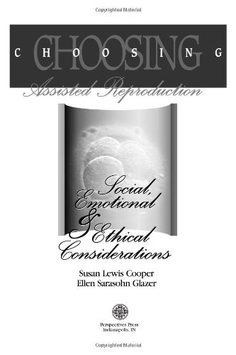 9780944934227: Choosing Assisted Reproduction: Social, Emotional & Ethical Considerations