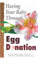9780944934326: Having Your Baby Through Egg Donation