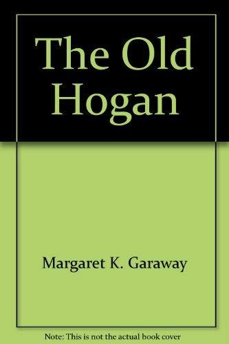The Old Hogan: Margaret K. Garaway