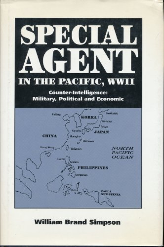 Special Agent in the Pacific, Ww II: Counter-Intelligence-Military, Political and Economic: Simpson...