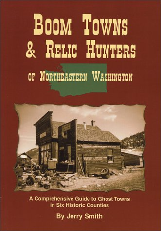 9780944958285: Boom Towns & Relic Hunters of Northeastern Washington State