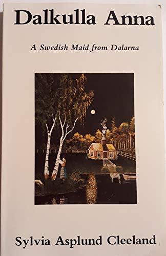 Dalkulla Anna: A Swedish Maid from Dalarna: Sylvia Asplund Cleeland